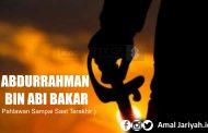 Abdurrahman bin Abi Bakar ( Pahlawan Sampai Saat Terakhir )