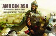 'AMR BIN 'ASH ( Pembebas Mesir Dari Cengkeraman Romawi )