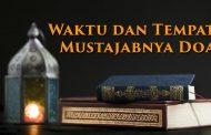 Khutbah Jumat - Waktu dan Tempat Mustajabnya Doa