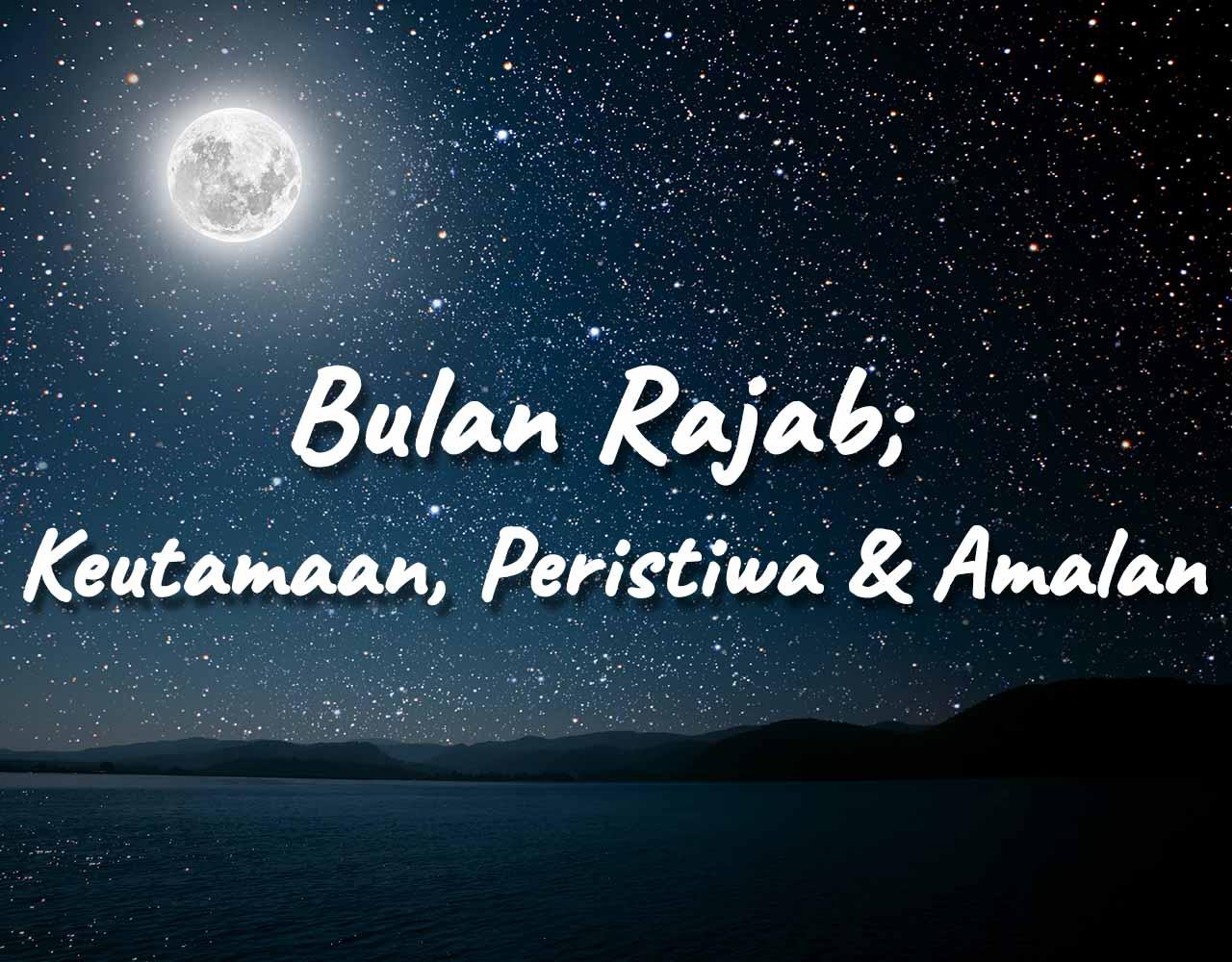 Khutbah Jumat - Bulan Rajab; Keutamaan, Peristiwa & Amalan