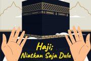 Khutbah Jumat - Haji; Niatkan Saja Dulu