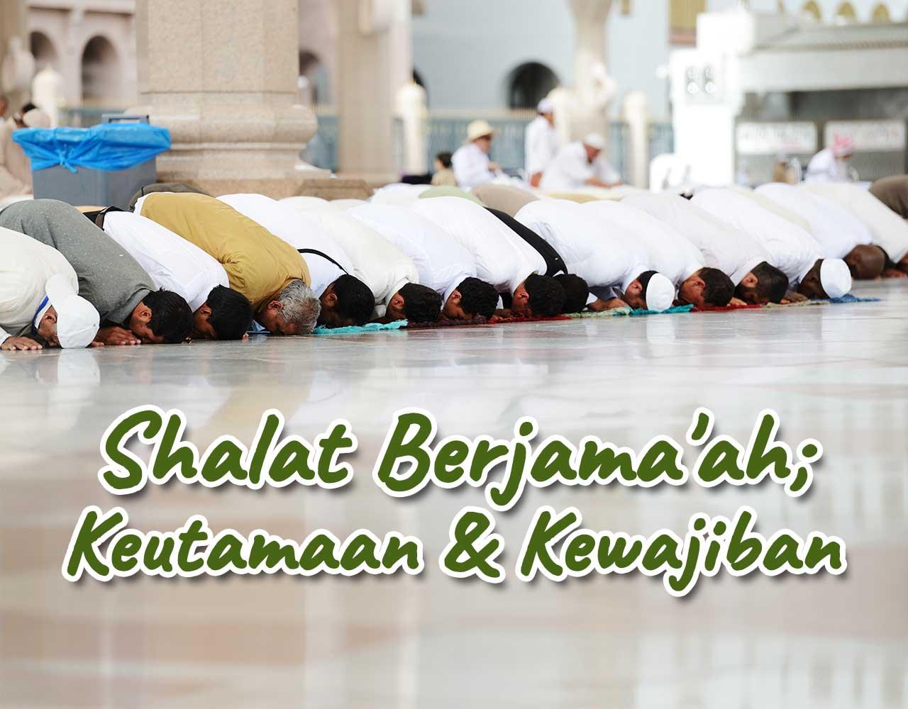 Khutbah Jumat - Shalat Berjama'ah; Keutamaan & Kewajiban